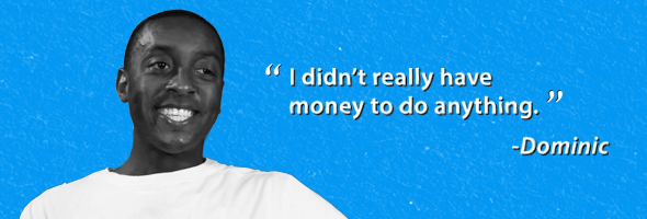 "My Money Story: Dominic – ""I didn't really have money to do anything"""